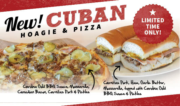 Limited time only! Try the new Cuban Pizza and Hot Hoagie!